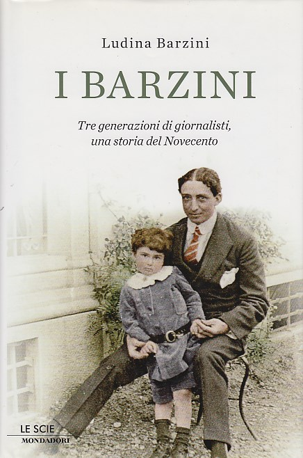 I Barzini. Tre generazioni di giornalisti, una storia del Novecento.